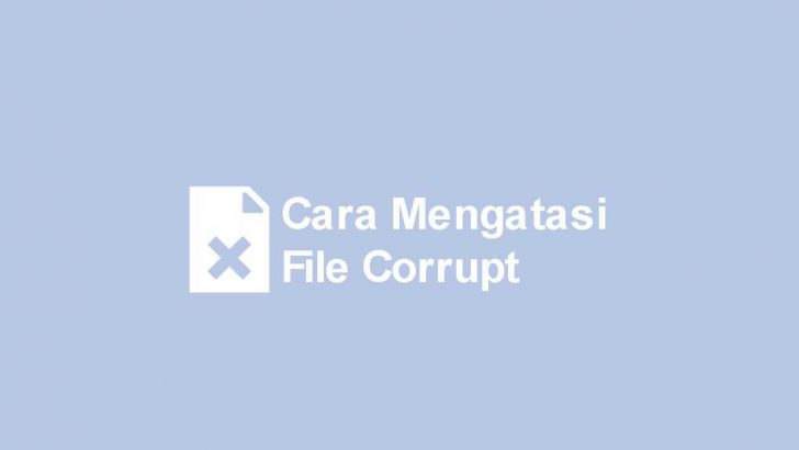 Cara Mengatasi File Corrupt